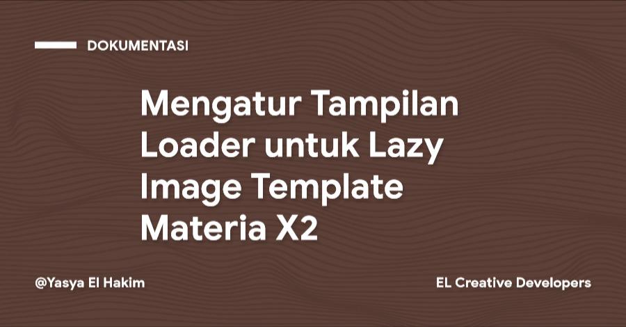 Cara Mengatur Tampilan Loader untuk Lazy Image Template Materia X2