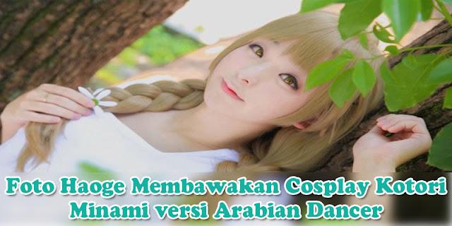 Foto Haoge Membawakan Cosplay Kotori Minami versi Arabian Dancer Super Kawaii !