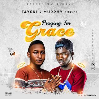 DOWNLOAD MP3: Tayski ft. Murphy Emryce - Praying For Grace