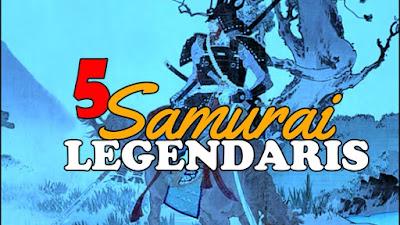 5 SAMURAI Jepang Yang Legendaris DanTercatat Dalam Sejarah Jepang