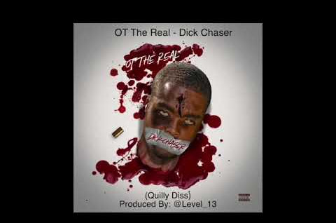 Listen: OT The Real - D**k Chaser (Quilly Diss)