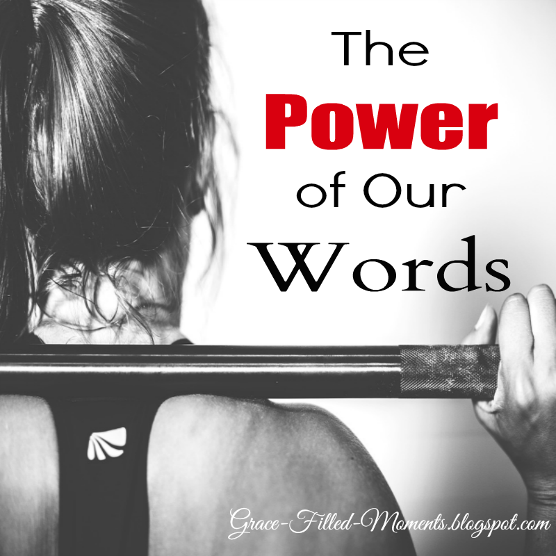 Grace-Filled-Moments : The Power Of Our Words