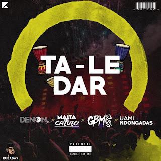 Dj DenonJr - Ta-Le Dar (feat  Uami Ndongadas, GBM & Malta de Calulu) [BAIXAR DOWNLOAD] MP3