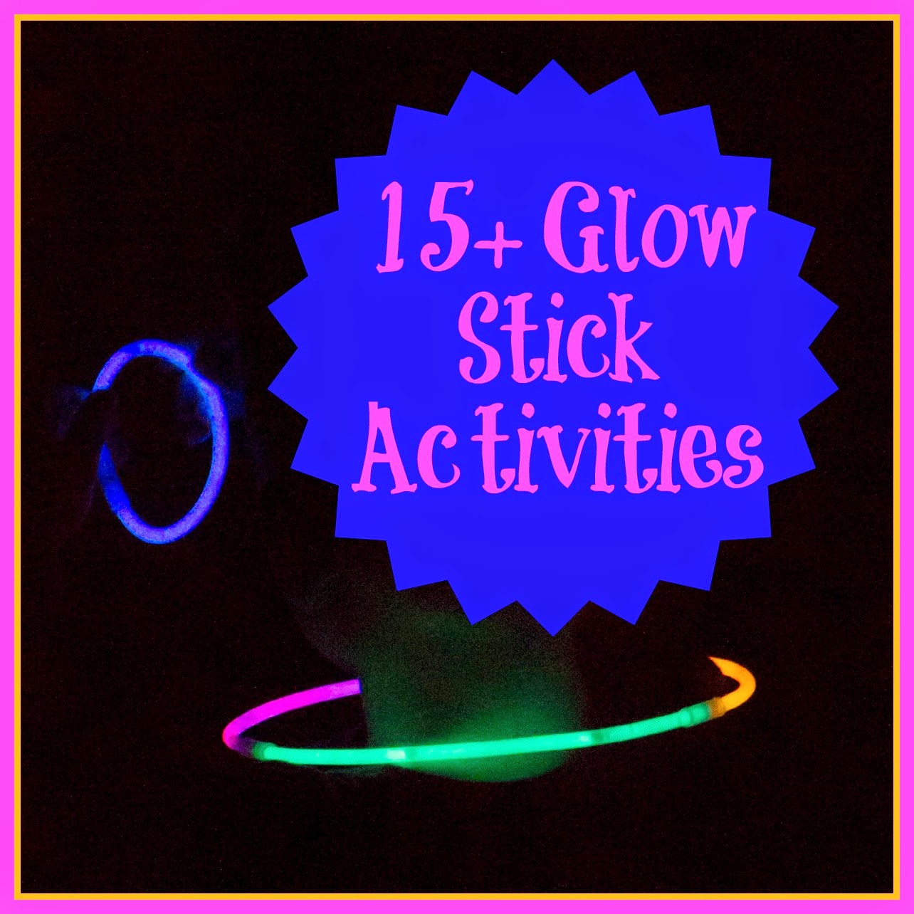 15+ Glow Stick Activities for Summer Fun