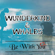 Music: Download Be with you.mp3 by Wunderkind and Whales