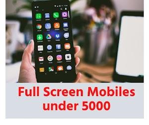 Full Screen Mobiles under 5000