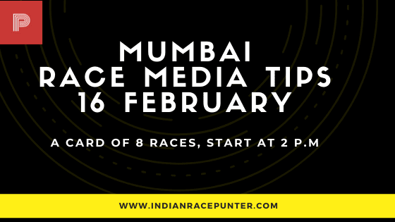 Mumbai Race Media Tips 16 February, India Race Media Tips, India Race Tips by indianracepunter,