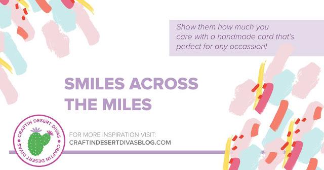http://www.craftindesertdivasblog.com/2018/08/smiles-across-miles-best-tips-encouraging-cards.html
