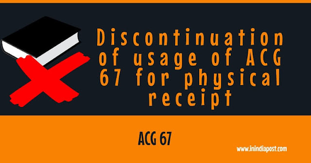 Discontinue of use of ACG 67 for physical receipt