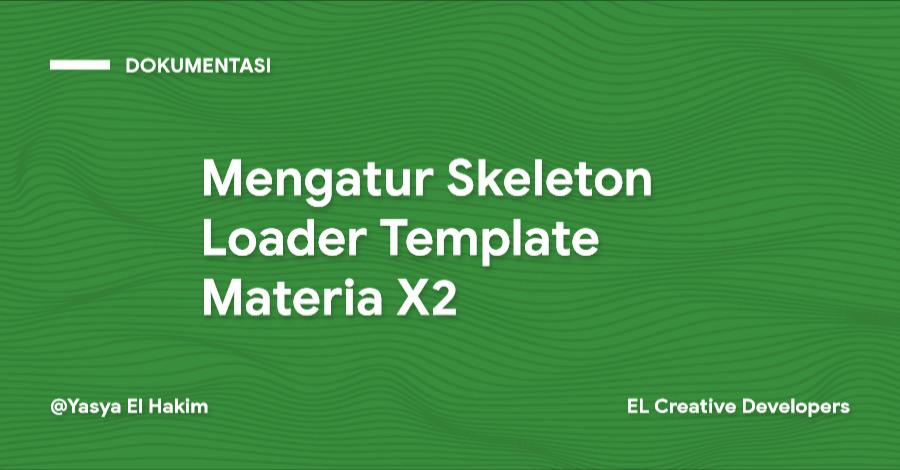 Cara Mengatur Skeleton Loader Template Materia X2