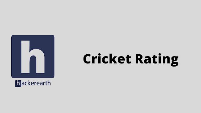 HackerEarth Cricket Rating problem solution