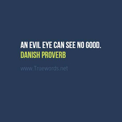 An evil eye can see no good.