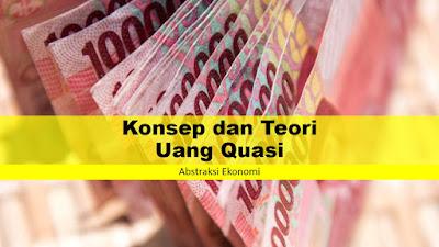 Konsep dan Teori Uang Quasi