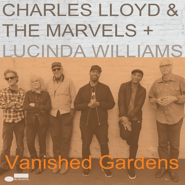 CHARLES LLOYD & THE MARVELS + LUCINDA WILLIAMS - Vanished gardens (2018) 1