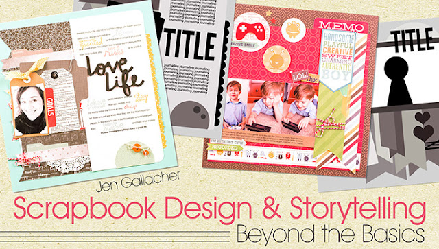 Scrapbook Design & Storytelling: Beyond the Basics scrapbooking class by Jen Gallacher www.craftsy.com/ext/JenGallacher_4997_H