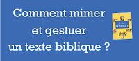 Comment mimer et gestuer un texte biblique ?
