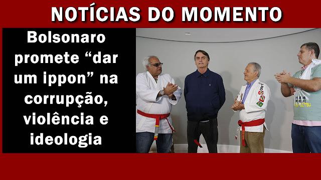 """Bolsonaro promete """"dar um ippon"""" na corrupção, violência e ideologia."""