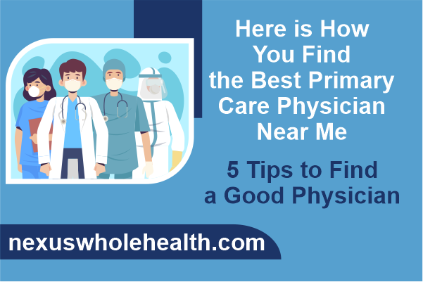 Here is How You Find the Best Primary Care Physician Near Me – 5 Tips to Find a Good Physician
