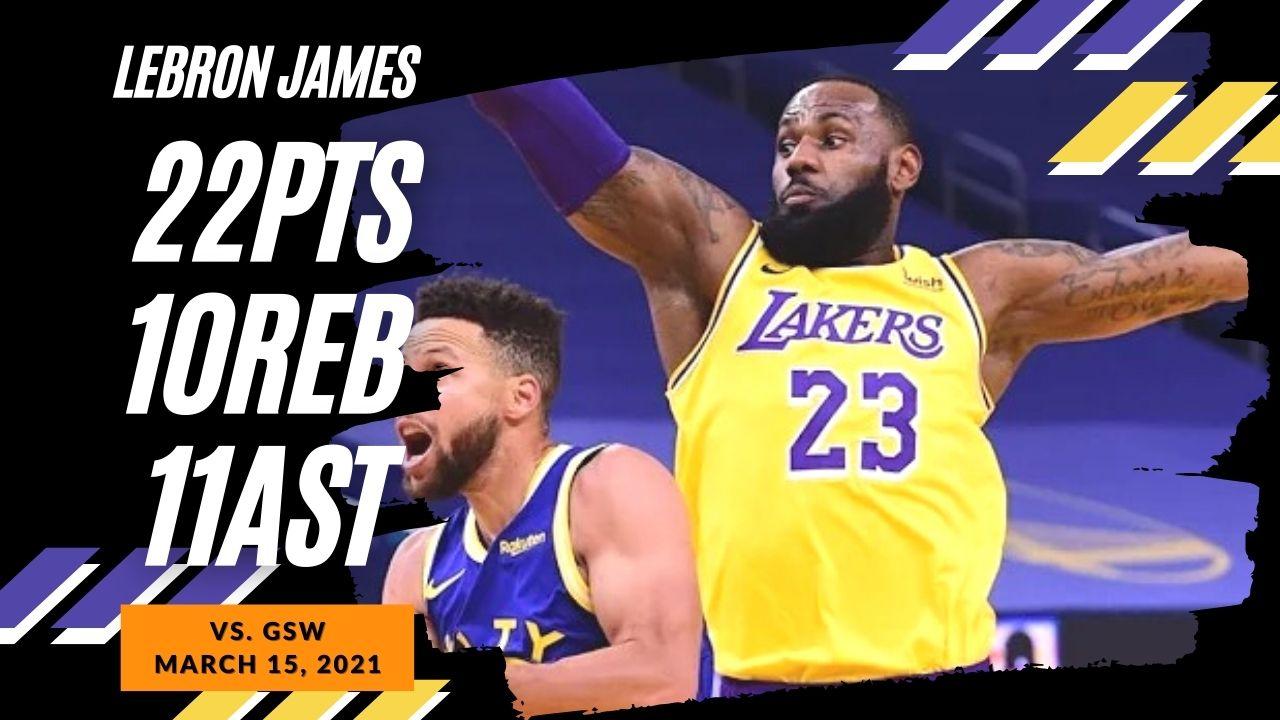 LeBron James 22pts 10reb 11ast vs GSW   March 15, 2021   2020-21 NBA Season