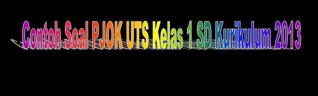 Contoh Soal PJOK UTS Kelas 1 SD Kurikulum 2013