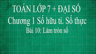 Toán lớp 7 Bài 10 Làm tròn số | thầy lợi