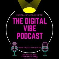 The Digital Vibe Podcast and Network