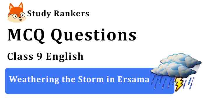 MCQ Questions for Class 9 English Chapter 6 Weathering the Storm in Ersama Moments