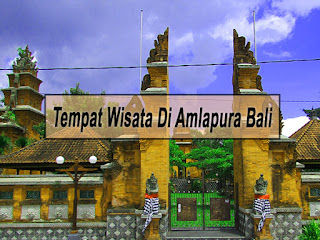 Inilah 3 Tempat Wisata Di Amlapura Bali