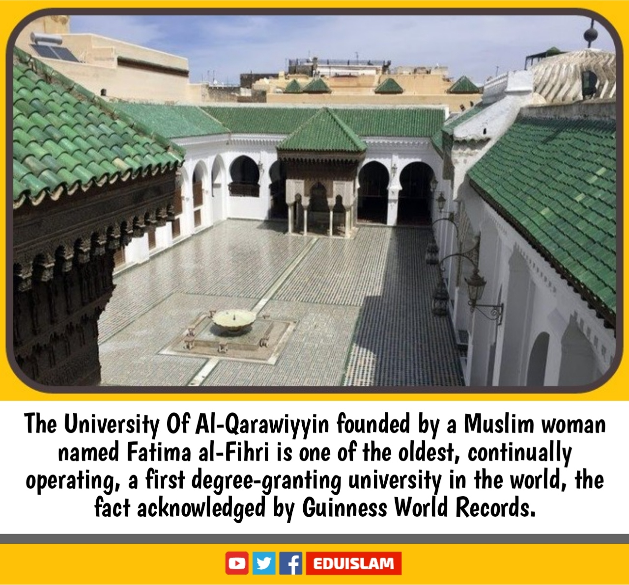 The University of Al-Qarawiyyin, First world university founded by Fatima al-Firhi, Muslim woman founded the world's first university, the oldest university, oldest library, Fez, Morocco