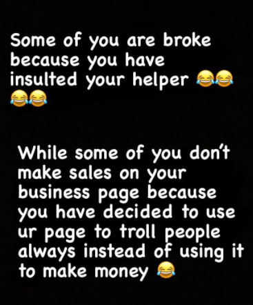 You are broke because you have insulted your helper – Bobriskyslams trolls