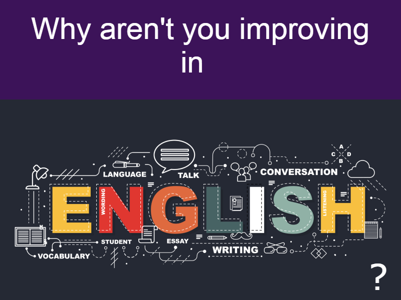 Why aren't you improving in English?