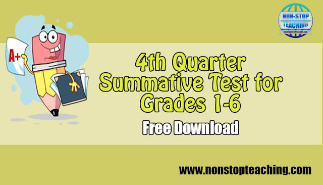 4th Quarter Summative Test for Grades 1-6