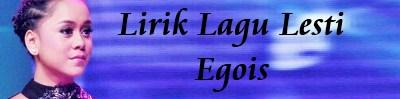 Lirik Lagu Lesti - Egois | Lirik Lagu Terbaru