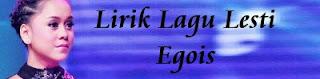Lirik Lagu Lesti - Egois