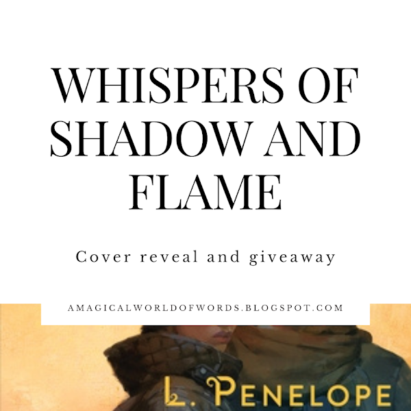 Cover Reveal and International Giveaway: WHISPERS OF SHADOW AND FLAME - by L. Penelope