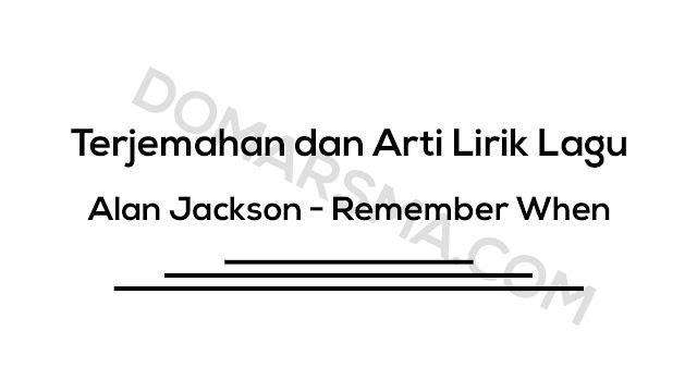 Terjemahan dan Arti Lirik Lagu Alan Jackson - Remember When