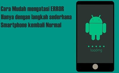 Cara mengatasi smartphone error tidak sampai 1 Jam