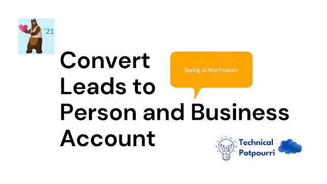 How to Convert Leads to a Person and Business Account at the Same Time | Spring 21 New Feature