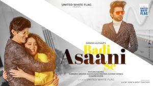 Badi Asaani Se Lyrics – Danish Alfaaz | Rohan, Chinki