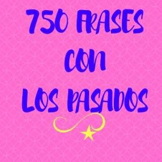 750 FRASES PARA COMPLETAR CON PASADOS
