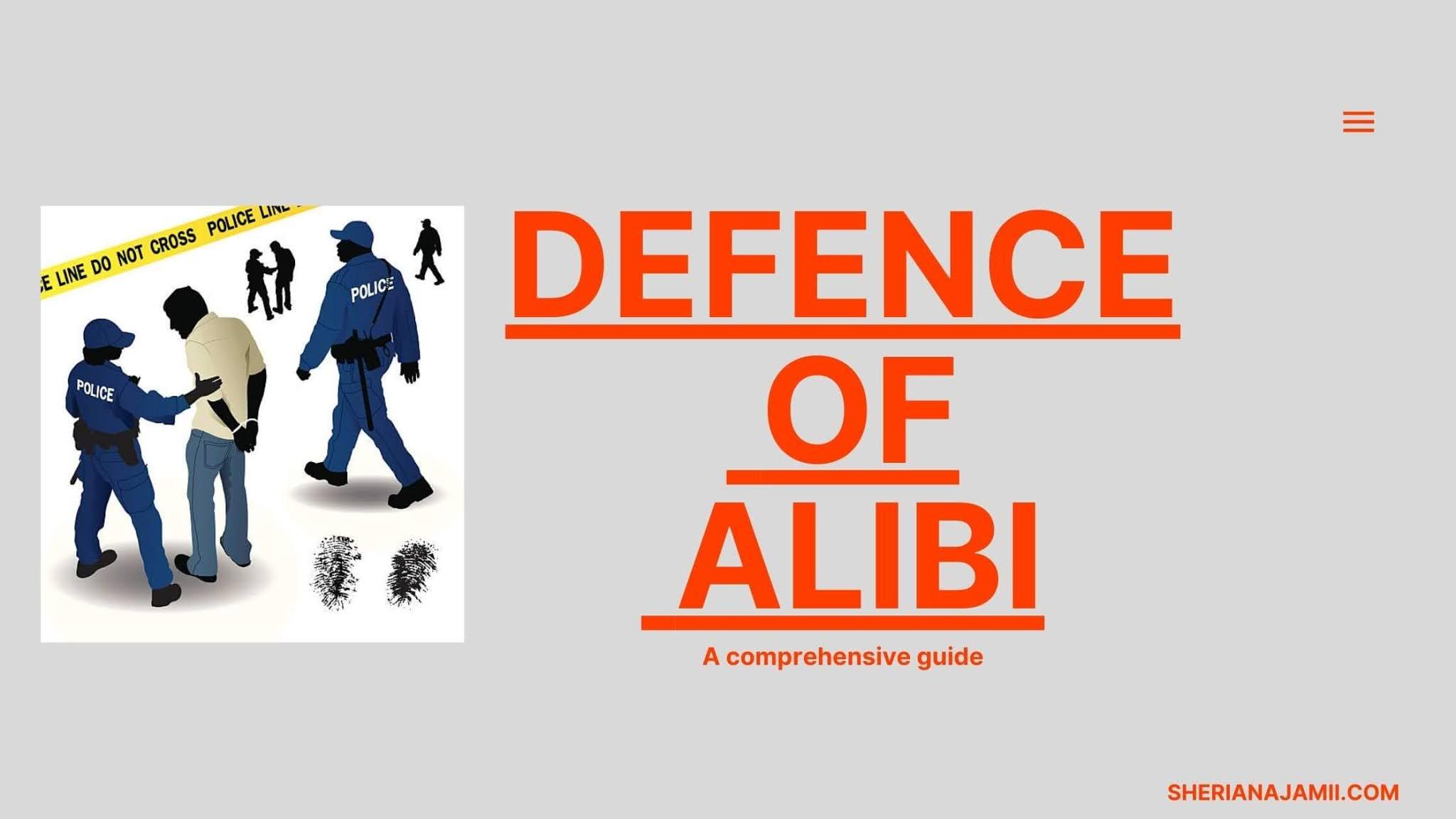 Defence of alibi, plea of alibi, how to raise defence of alibi