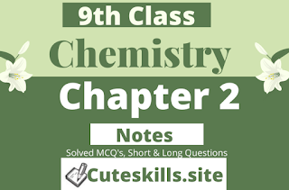 9th class Chemistry Notes Chapter 2 - MCQ's, Questions and Numericals