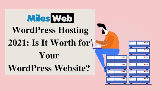 MilesWeb WordPress Hosting 2021: Is It Worth for Your WordPress Website?