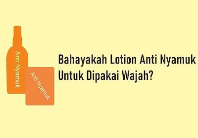 Bahayakah Lotion Anti Nyamuk Untuk Dipakai Wajah
