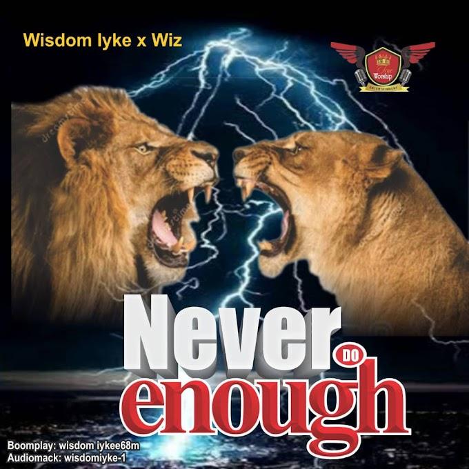 [Music + Lyrics] Wisdom Iyke x Wiz - Never Do Enough