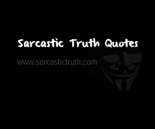 Sarcastic Truth Quotes