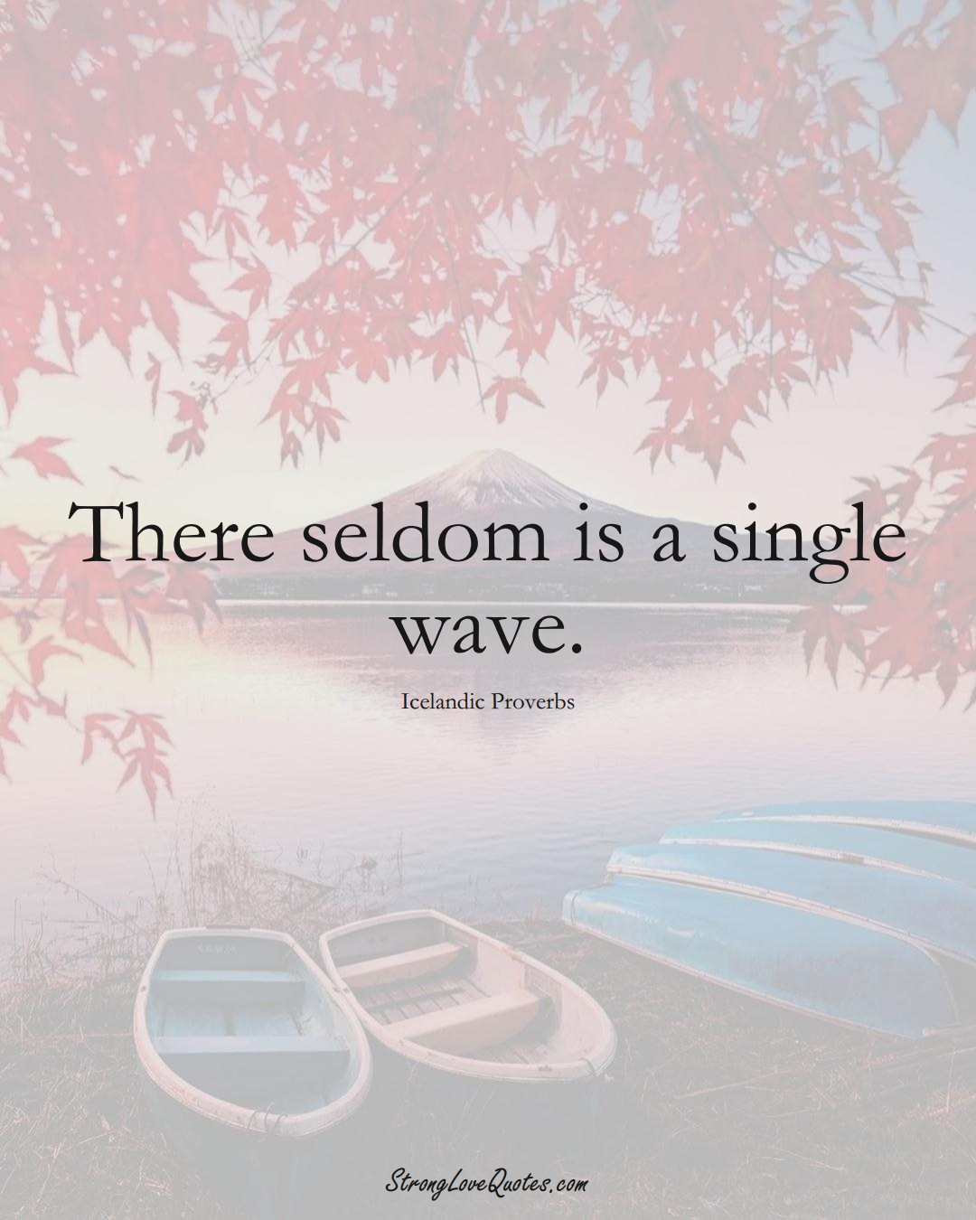 There seldom is a single wave. (Icelandic Sayings);  #EuropeanSayings