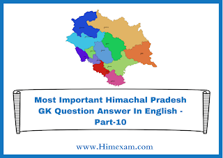 Most Important Himachal Pradesh GK Question Answer In English -Part-10