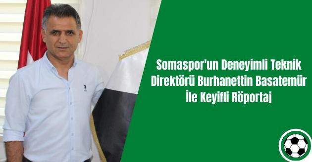 Somaspor'un Deneyimli Teknik Direktörü Burhanettin Basatemür İle Keyifli Röportaj