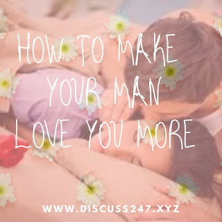 https://www.discuss247.xyz/2020/04/how-to-make-your-man-love-you-more-10.html